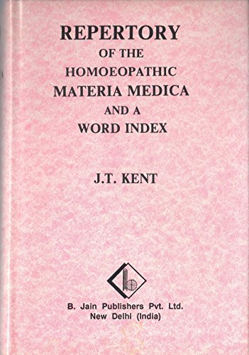 Repertory of the Homoeopathic Materia Medica and a Word Index by James Tyler Kent