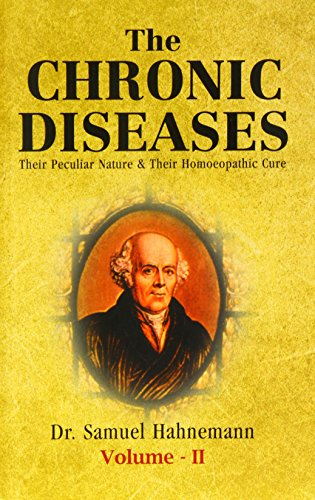 Chronic Diseases: Their Peculiar Nature and Their Homoeopathic Cure By Samuel Hahnemann