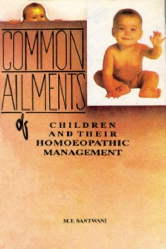 Common Ailments of Children and Their Homoeopathic Management By Dr. M. T. Santwani