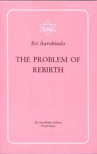 The Problem of Rebirth By Sri Aurobindo