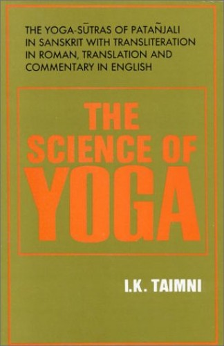 The Science of Yoga: The Yoga-Sutras of Patanjali in Sanskrit with Transliteration in Roman, Translation & Commentary in English by I.K. Taimni