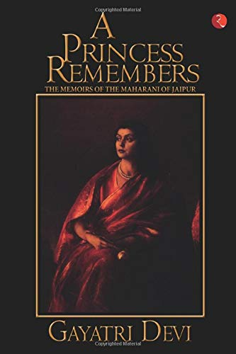 Princess Remembers: Memoirs of the Maharani of Jaipur by Gayatri Devi