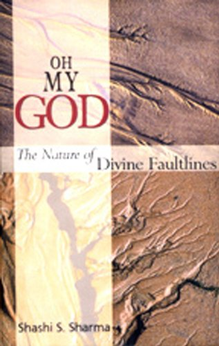 Oh My God: The Nature of Divine Faultlines by Shashi S. Sharma