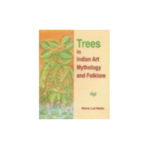 Trees in Indian Art Mythology and Folklore By Bansi Lal Malla