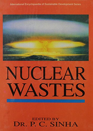 Nuclear Wastes (Encyclopaedia of Sustainable Development) By P. C. Sinha