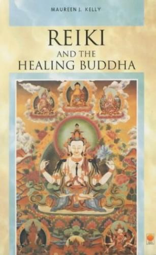 Reiki and the Healing Buddha By Maureen J. Kelly