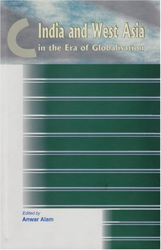 India & West Asia in the Era of Globalisation By Anwar Alam