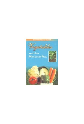Vegetables and Their Medicinal Uses by Christopher N. Burchett