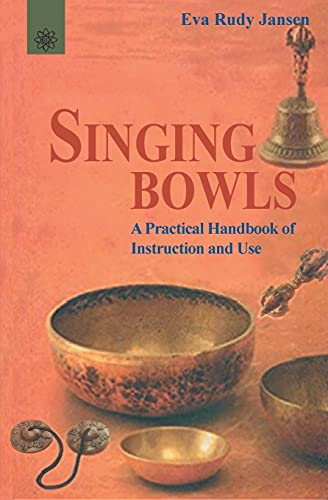 Singing Bowls: A Practical Handbook of Instruction and Use By Eva Rudy Jansen