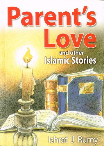 Parent's Love and Other Islamic Stories By Ishrat J. Rumy