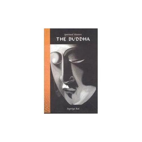Spiritual Masters: The Buddha by Supriya Rai