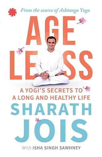 Ageless: A Yogi's Secrets to a Long and Healthy Life By Sharath Jois