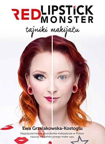 Red Lipstick Monster - tajniki makijazu By Ewa Grzelakowska-Kostoglu