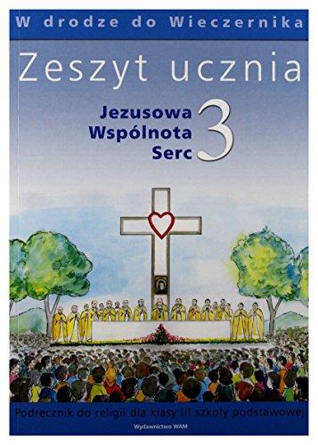 Jezusowa Wspólnota Serc 3 Zeszyt ucznia W drodze do Wieczernika: Szkola podstawowa By Wadysaw Kubik SJ