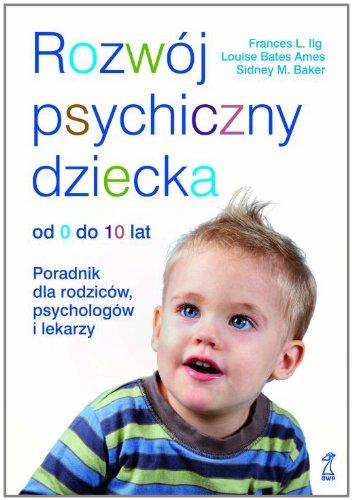 Rozwoj psychiczny dziecka od 0 do 10 lat By Ames Louise Bates