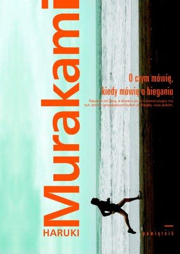 O czym mowie, kiedy mowie o bieganiu By Haruki Murakami