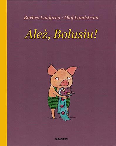 Alez, Bolusiu! By Barbro Lindgren