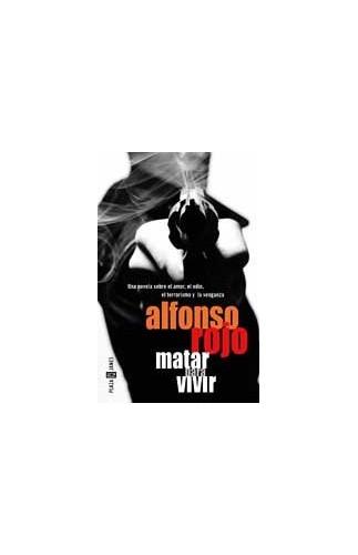 Matar Para Vivir By Alfonso Rojo