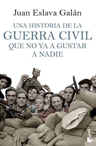 Una historia de la guerra civil que no va a gustar a nadie By Juan Eslava Galn