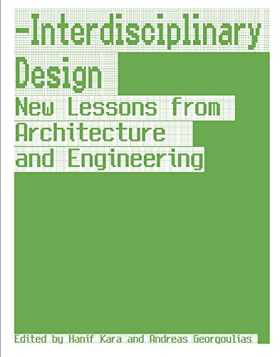 Interdisciplinary Desgin: New Lessons from Architecture and Engineering By Edited by Hanif Kara