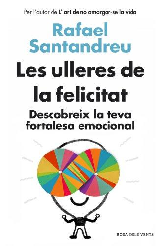 Les ulleres de la felicitat: Descobreix la teva fortalesa emocional By Rafael Santandreu