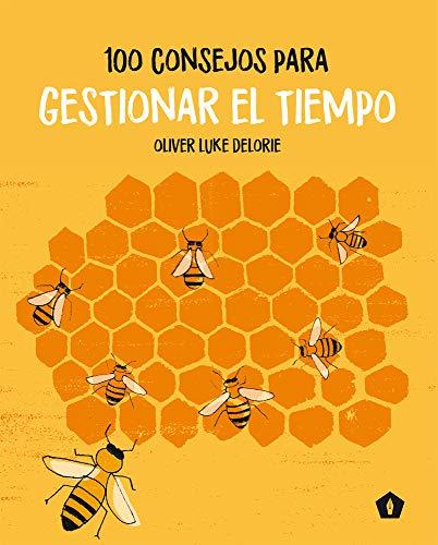 100 Consejos Para Gestionar El Tiempo By Oliver Luke Delorie