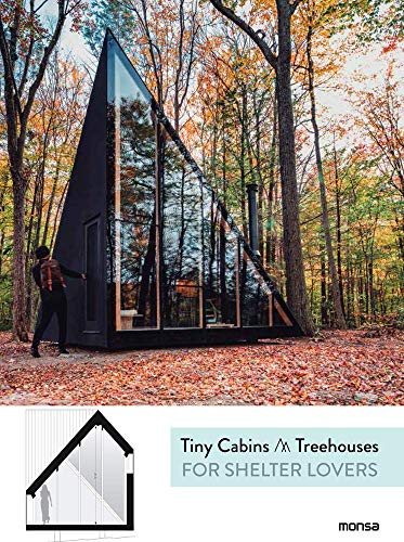 Tiny Cabins and Tree Houses: For Shelter Lovers By Anna Minguet