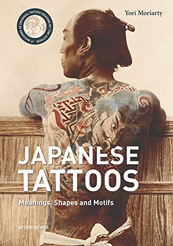 Irezumi Itai: Traditional Japanese Tattoos: Meanings, Shapes, and Motifs By Yori Moriarty