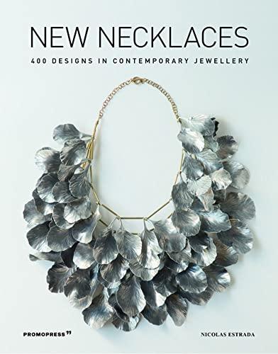 New Necklaces: 400 Designs in Contemporary Jewellery By Nicolas Estrada