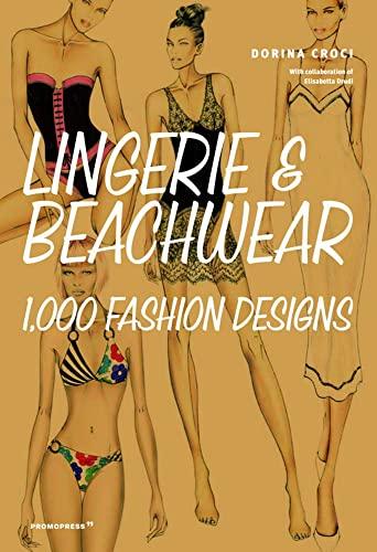 Lingerie and Beachwear: 1,000 Fashion Designs By Dorina Croci