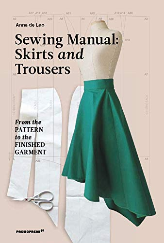 Sewing Manual: Skirts and Trousers: From the Pattern to the Finished Garment By Anna de Leo