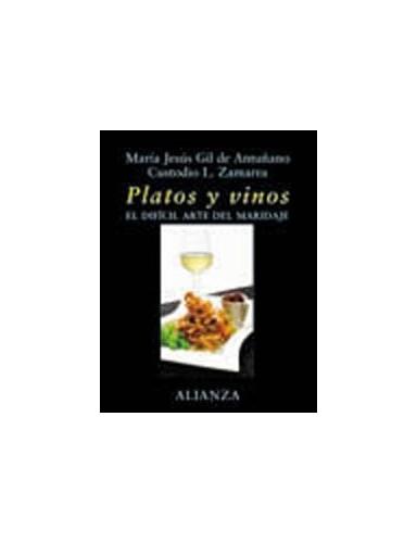Platos Y Vinos / Plates and Wines: El Dificil Arte Del Maridaje / The Difficult Art of Harmony By Custodio L. Zamarra