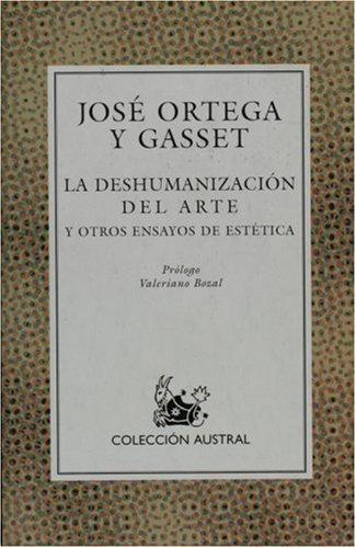 La Deshumanizacion Del Arte By Jose Ortega y Gasset