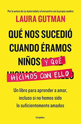 Que Nos Sucedio Cuando Eramos Ninos Y Que Hicimos Con Ello / What Happened to Us When We Were Children and What We Did with It: A Book for Learning to Love, By Laura Gutman