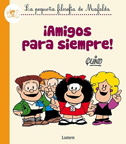 La pequeña filosofía de Mafalda, ¡Amigos para siempre! By Quino