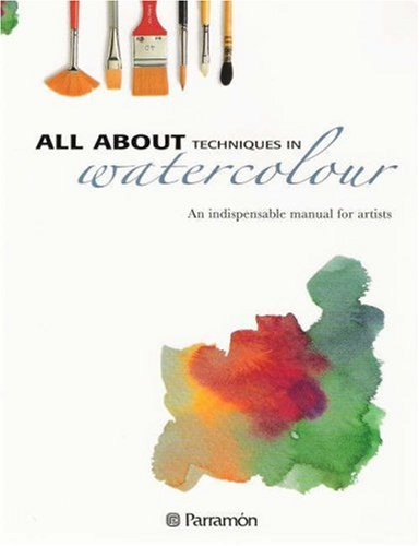 All About Techniques in Watercolour By Parramon (ed)