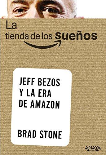 La Tienda de Los Suenos. Jeff Bezos Y La Era de Amazon By Brad Stone