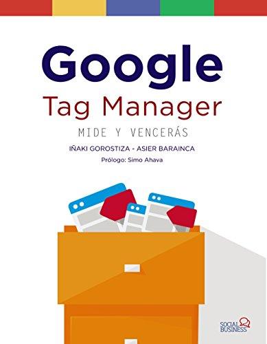Google Tag Manager : mide y vencerás By Iaki Gorostiza Esquerdeiro