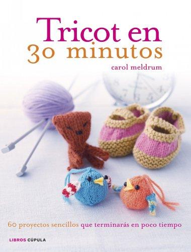 Tricot en 30 minutos: 60 proyectos sencillos que terminarás en poco tiempo (Hobbies) By Carol Meldrum