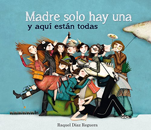 Madre solo hay una y aqui estan todas By Raquel Diaz Reguera