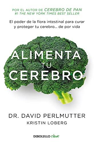 Alimenta tu cerebro : el poder de la flora intestinal para curar y proteger tu cerebro-- : de por vida By David Perlmutter