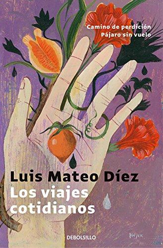 Los viajes cotidianos : Camino de perdición ; Pájaro sin vuelo By Luis Mateo Dez