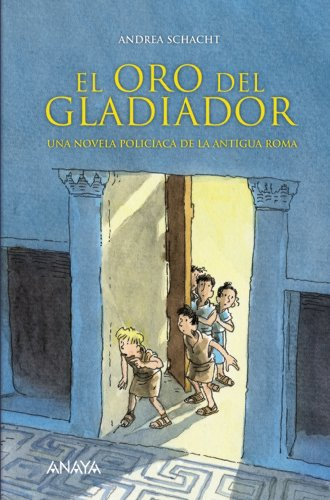 El oro del gladiador / Gladiator's Gold: Una novela policiaca de la antigua Roma / A Crime Novel of Ancient Rome By Andrea Schacht