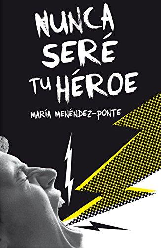 Nunca sere tu heroe By Maria Menendez-Ponte