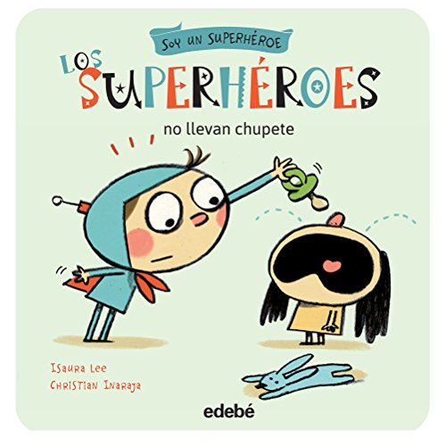 LOS SUPERHEROES NO LLEVAN CHUPETE By Isaura Lee