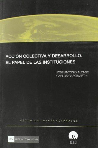 Accion colectiva y desarrollo/ Collective action and development: El Papel De Las Instituciones/ the Institution's Role By Jose Antonio Alonso