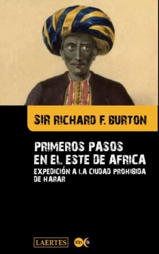 Primeros pasos en el este de África.: Expedición a la ciudad prohibida de Harar (Kin'ik) By Sir Sir Francis Burton