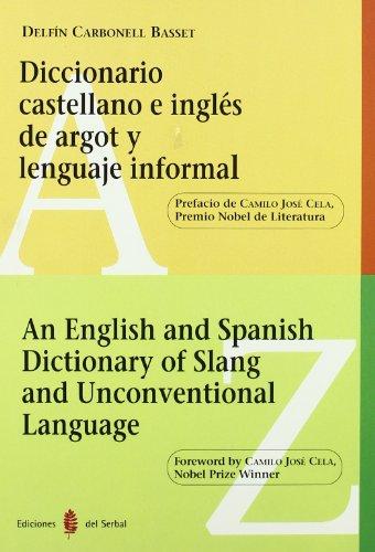 Diccionario castellano e inglés de argot y lenguaje informal - An english and spanish dictionary of slang and unconventional By Delfín Carbonell Basset