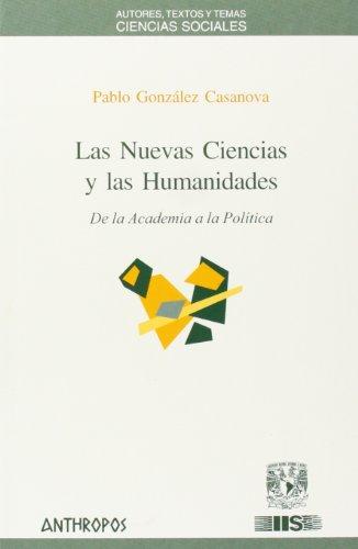 Las nuevas ciencias y las humanidades : de la academia a la política By Pablo Gonzlez Casanova