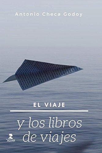El viaje y los libros de viajes By Antonio Checa Godoy